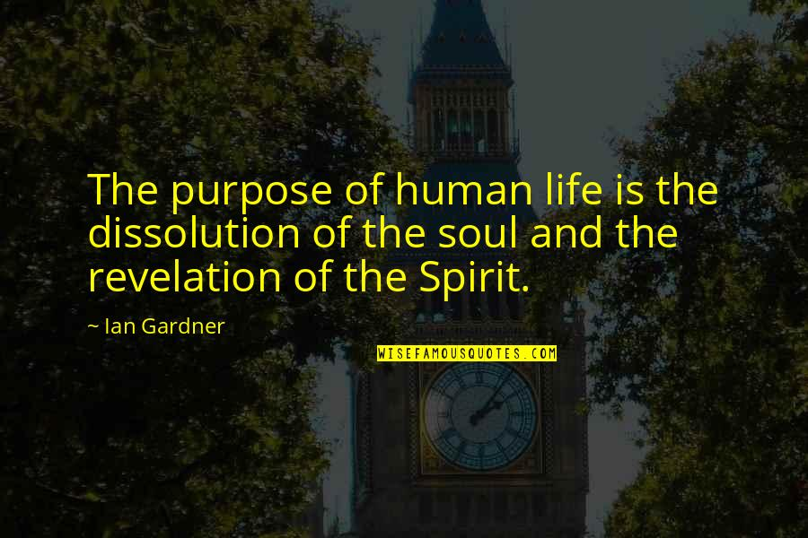 Purpose Of Human Life Quotes By Ian Gardner: The purpose of human life is the dissolution