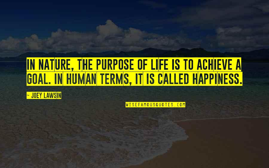Purpose Of Human Life Quotes By Joey Lawsin: In Nature, the purpose of life is to