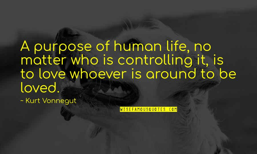 Purpose Of Human Life Quotes By Kurt Vonnegut: A purpose of human life, no matter who