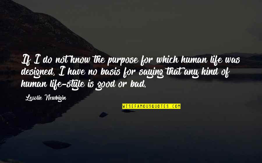 Purpose Of Human Life Quotes By Lesslie Newbigin: If I do not know the purpose for