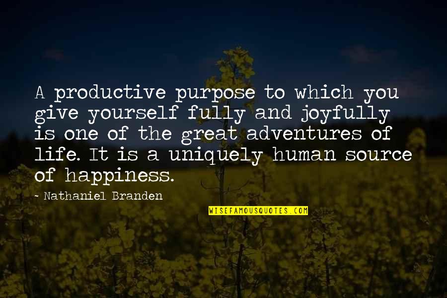Purpose Of Human Life Quotes By Nathaniel Branden: A productive purpose to which you give yourself