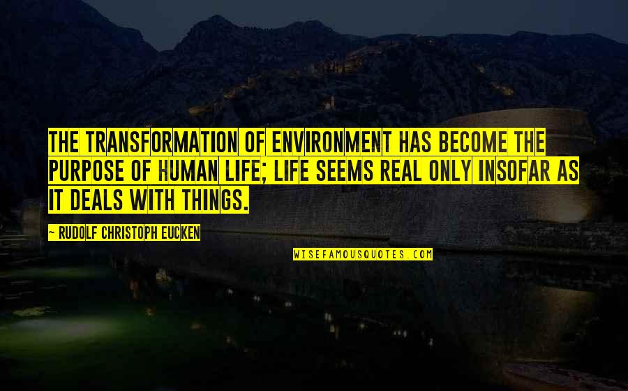 Purpose Of Human Life Quotes By Rudolf Christoph Eucken: The transformation of environment has become the purpose