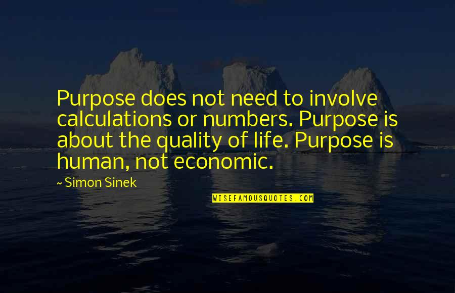 Purpose Of Human Life Quotes By Simon Sinek: Purpose does not need to involve calculations or