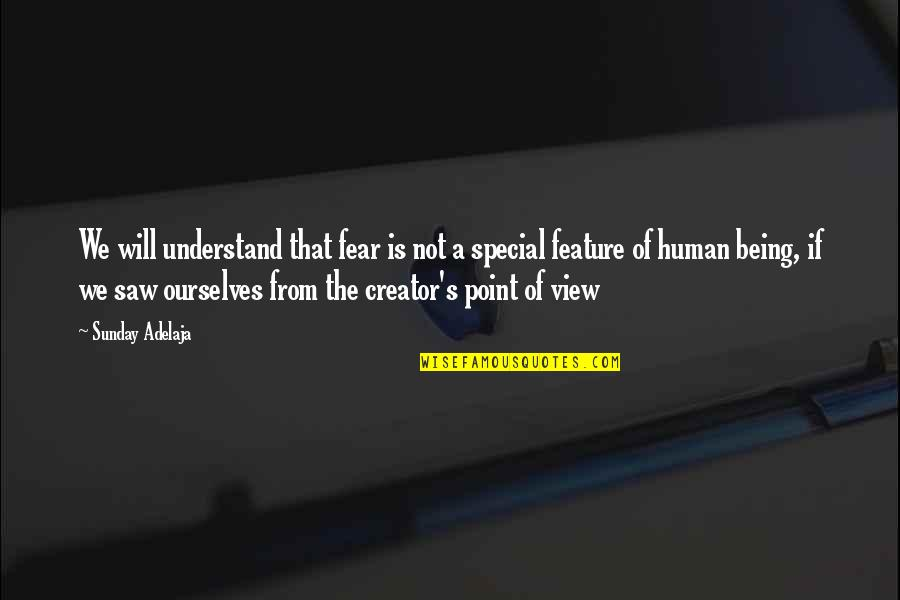 Purpose Of Human Life Quotes By Sunday Adelaja: We will understand that fear is not a