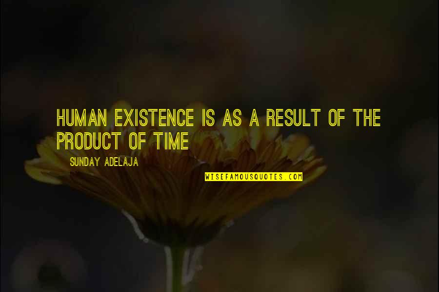 Purpose Of Human Life Quotes By Sunday Adelaja: Human existence is as a result of the