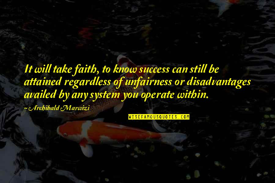 Purpose To Life Quotes By Archibald Marwizi: It will take faith, to know success can
