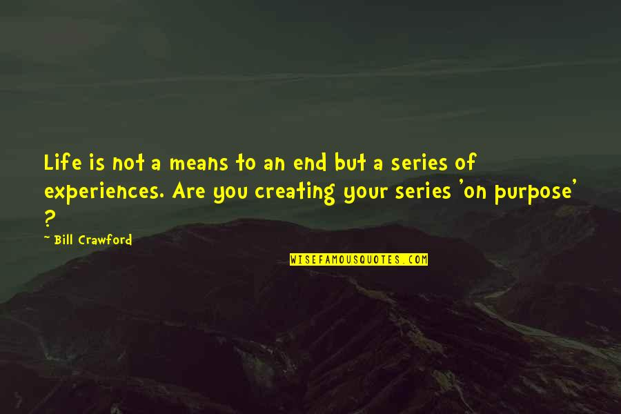 Purpose To Life Quotes By Bill Crawford: Life is not a means to an end
