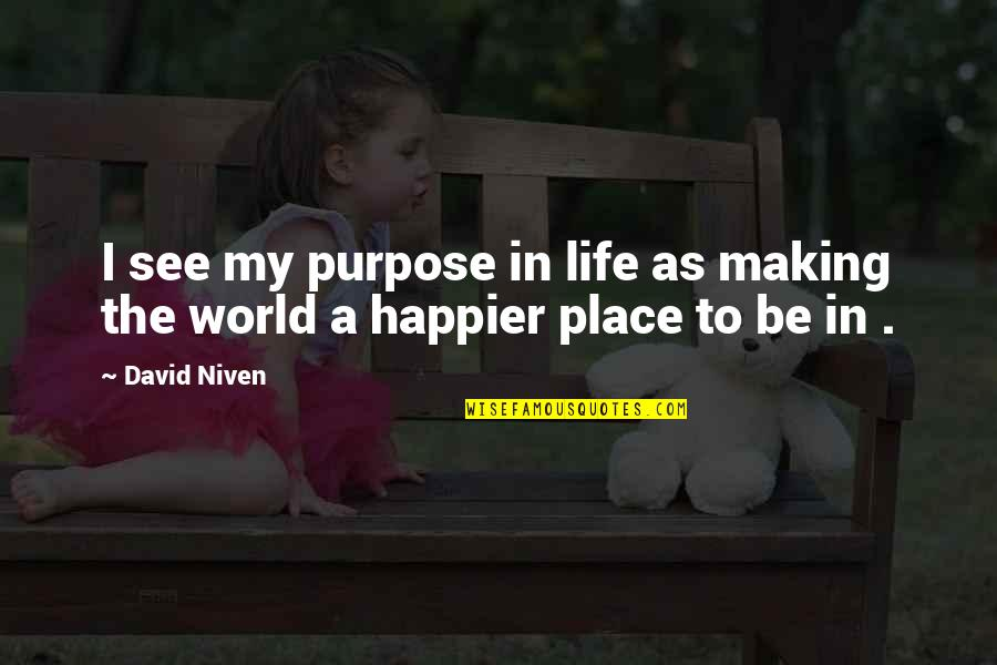 Purpose To Life Quotes By David Niven: I see my purpose in life as making