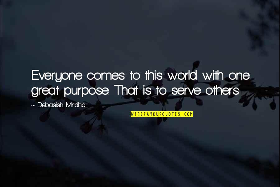 Purpose To Life Quotes By Debasish Mridha: Everyone comes to this world with one great
