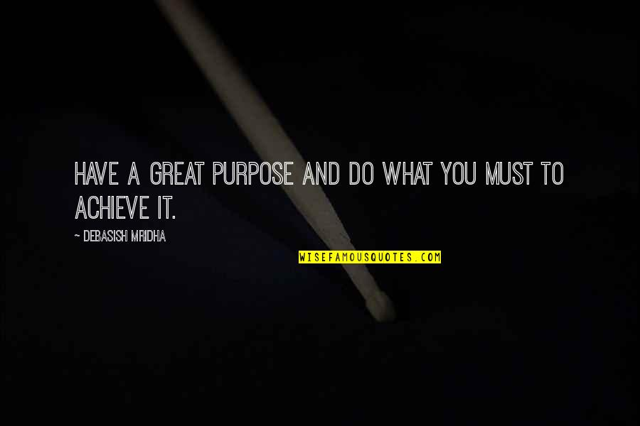 Purpose To Life Quotes By Debasish Mridha: Have a great purpose and do what you