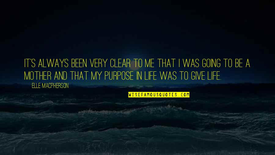 Purpose To Life Quotes By Elle Macpherson: It's always been very clear to me that