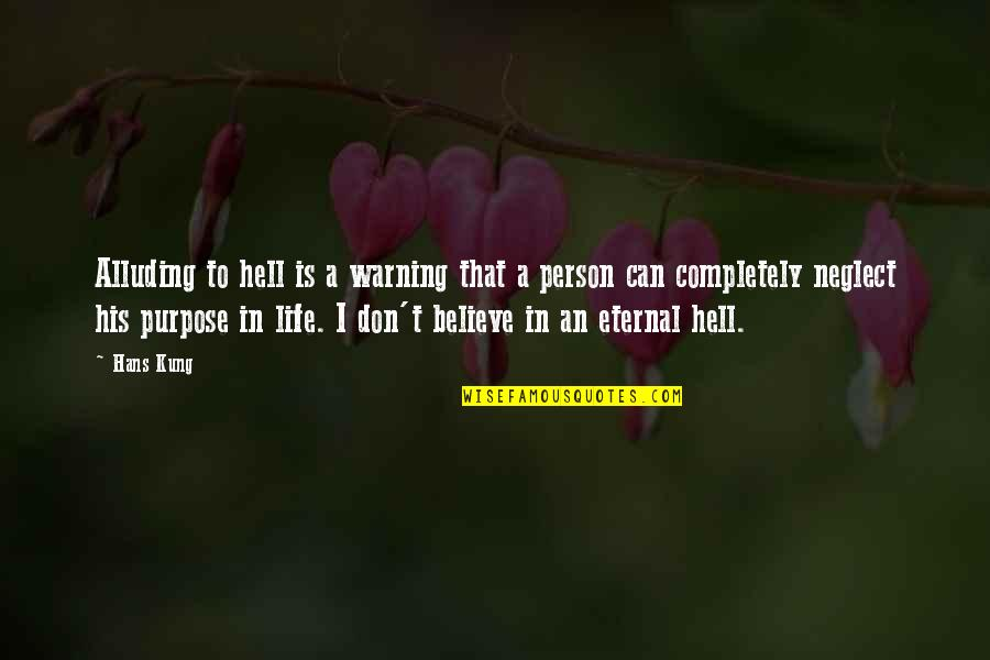 Purpose To Life Quotes By Hans Kung: Alluding to hell is a warning that a