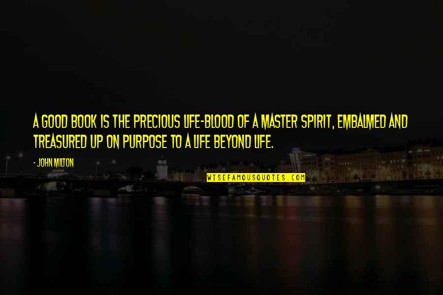Purpose To Life Quotes By John Milton: A good book is the precious life-blood of