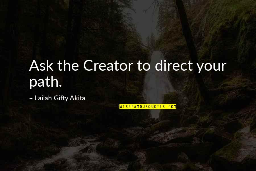 Purpose To Life Quotes By Lailah Gifty Akita: Ask the Creator to direct your path.
