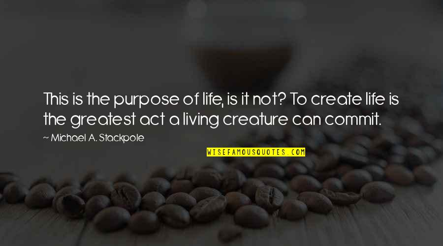 Purpose To Life Quotes By Michael A. Stackpole: This is the purpose of life, is it