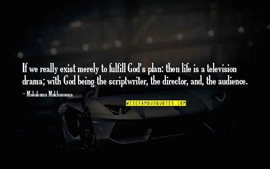 Purpose To Life Quotes By Mokokoma Mokhonoana: If we really exist merely to fulfill God's