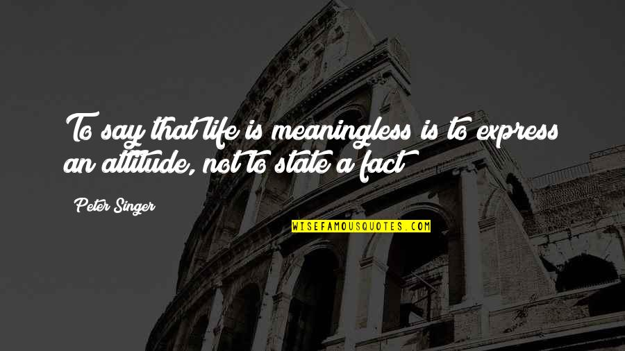 Purpose To Life Quotes By Peter Singer: To say that life is meaningless is to