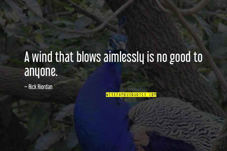 Purpose To Life Quotes By Rick Riordan: A wind that blows aimlessly is no good