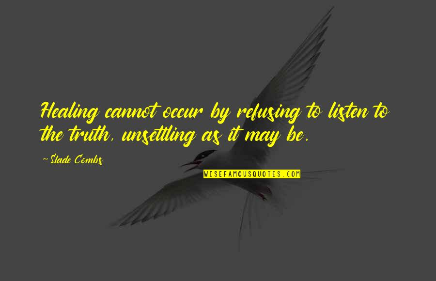 Purpose To Life Quotes By Slade Combs: Healing cannot occur by refusing to listen to