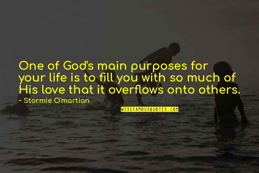 Purpose To Life Quotes By Stormie O'martian: One of God's main purposes for your life