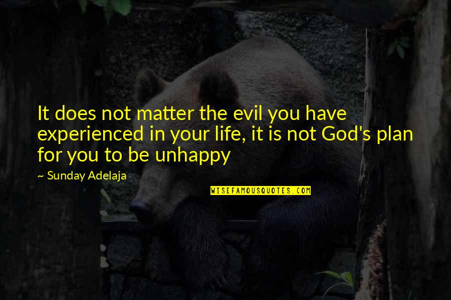 Purpose To Life Quotes By Sunday Adelaja: It does not matter the evil you have