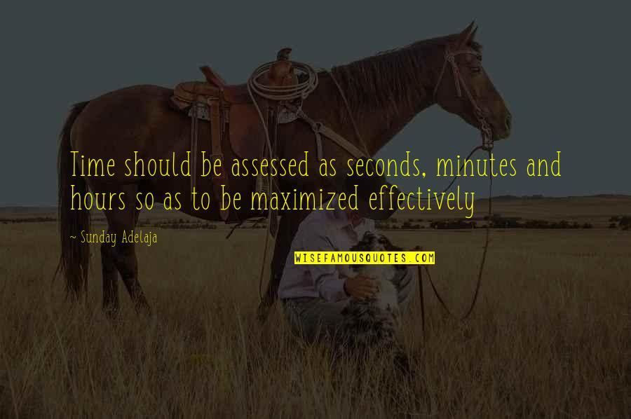 Purpose To Life Quotes By Sunday Adelaja: Time should be assessed as seconds, minutes and