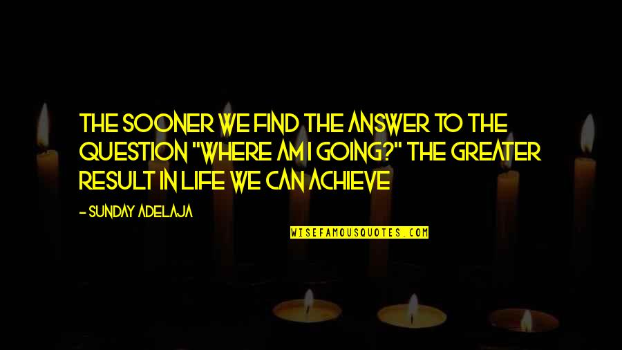 Purpose To Life Quotes By Sunday Adelaja: The sooner we find the answer to the
