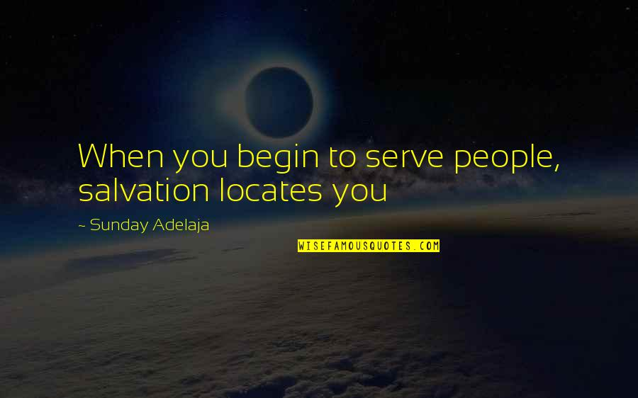 Purpose To Life Quotes By Sunday Adelaja: When you begin to serve people, salvation locates