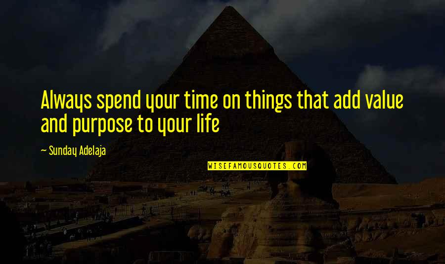 Purpose To Life Quotes By Sunday Adelaja: Always spend your time on things that add