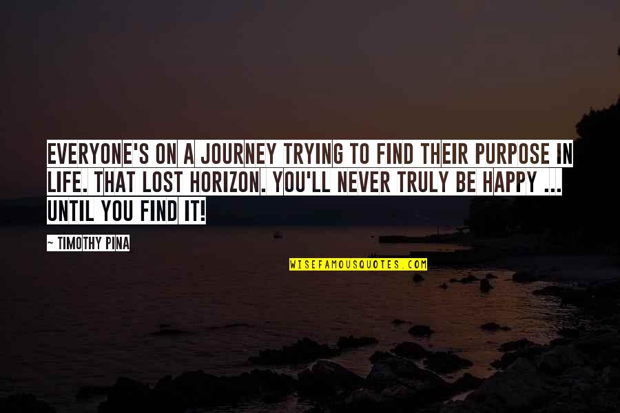 Purpose To Life Quotes By Timothy Pina: Everyone's on a journey trying to find their