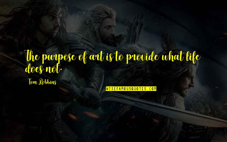 Purpose To Life Quotes By Tom Robbins: The purpose of art is to provide what