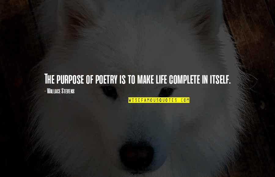 Purpose To Life Quotes By Wallace Stevens: The purpose of poetry is to make life