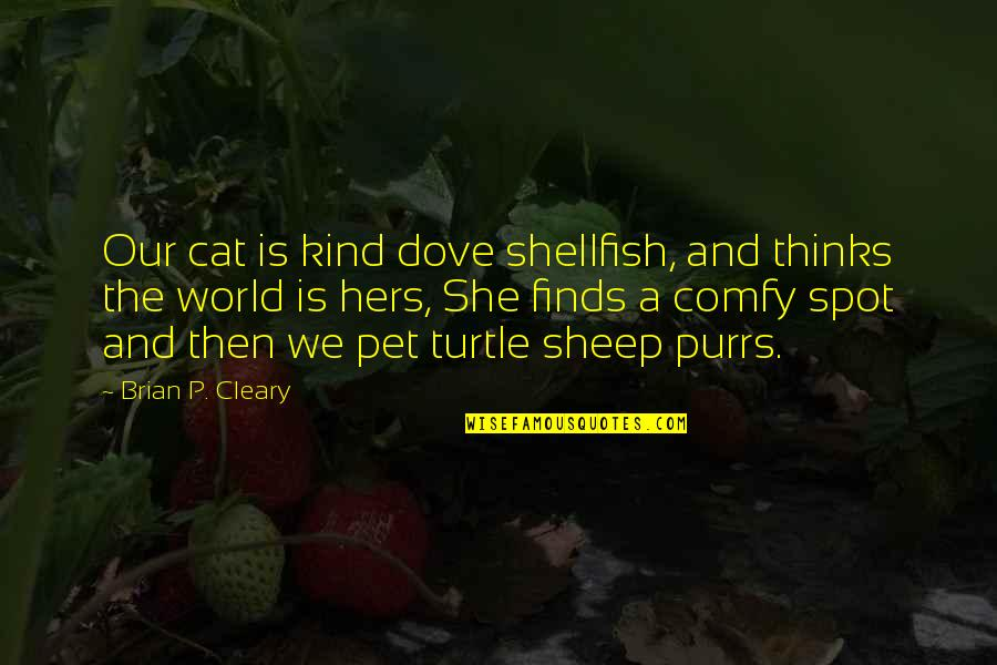 Purrs Quotes By Brian P. Cleary: Our cat is kind dove shellfish, and thinks