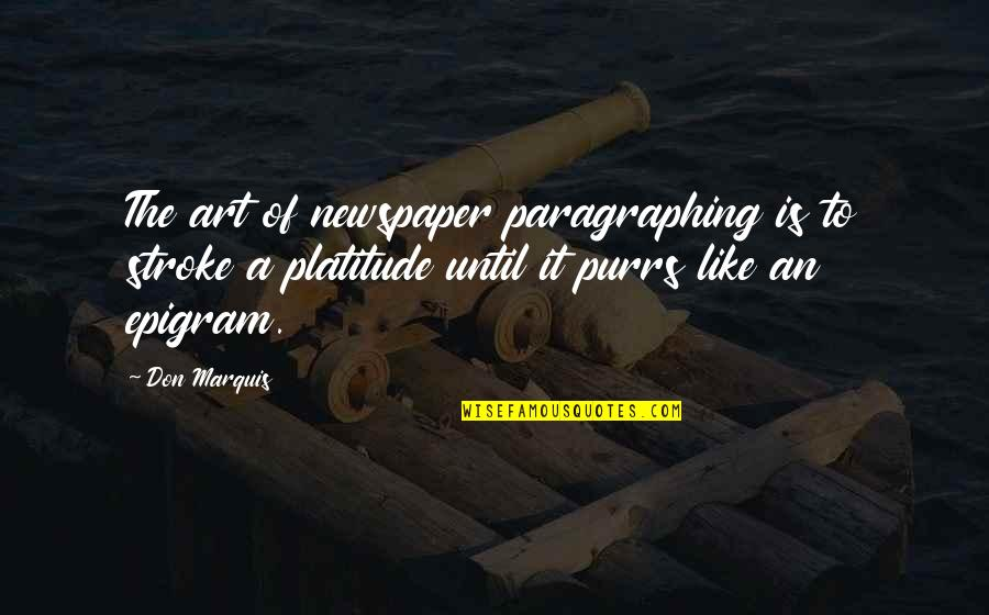 Purrs Quotes By Don Marquis: The art of newspaper paragraphing is to stroke
