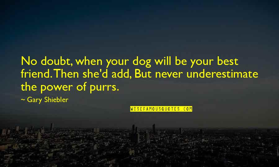 Purrs Quotes By Gary Shiebler: No doubt, when your dog will be your