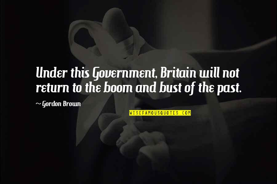 Purser's Quotes By Gordon Brown: Under this Government, Britain will not return to