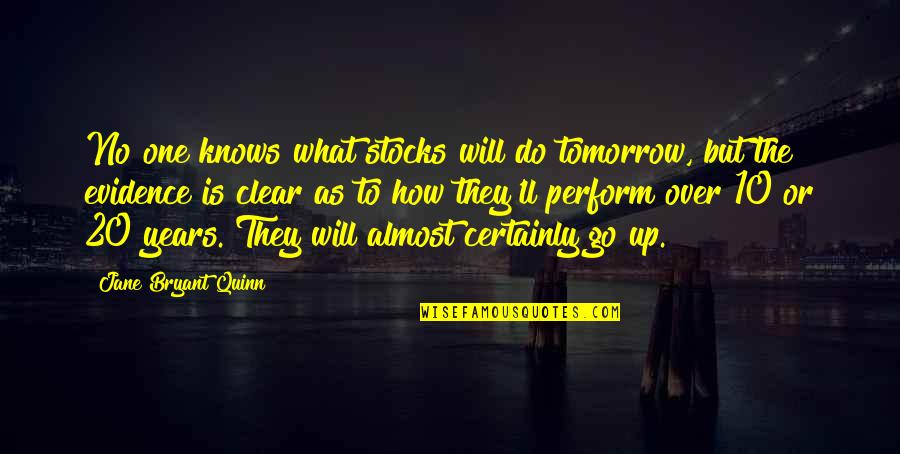 Purser's Quotes By Jane Bryant Quinn: No one knows what stocks will do tomorrow,