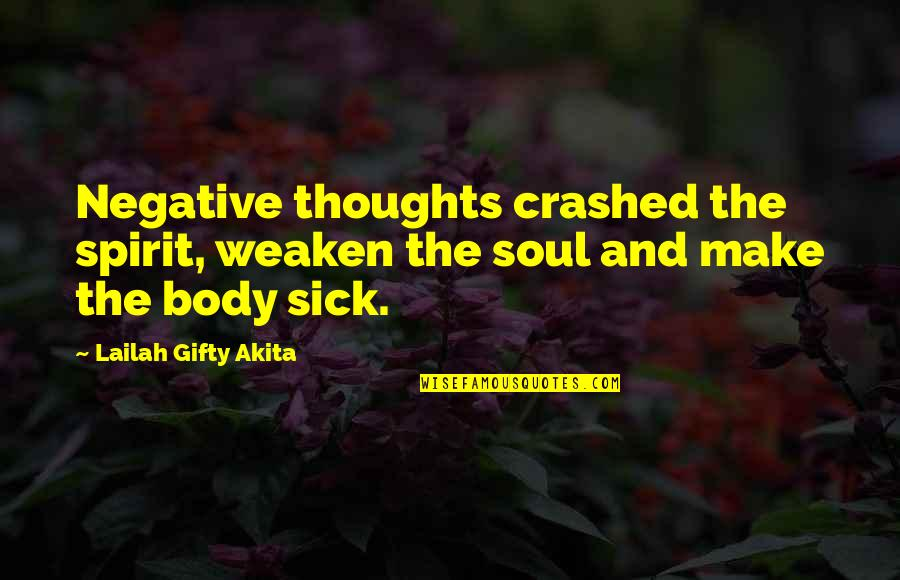 Purser's Quotes By Lailah Gifty Akita: Negative thoughts crashed the spirit, weaken the soul