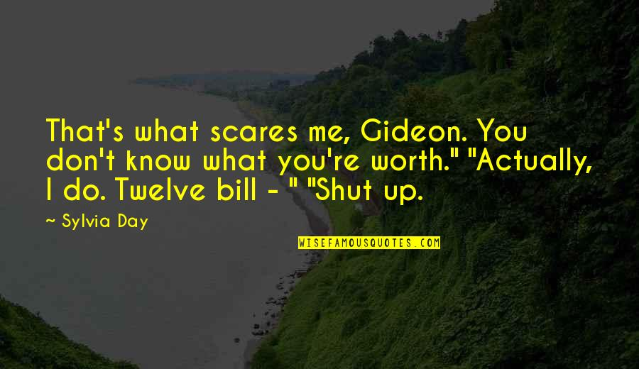 Purser's Quotes By Sylvia Day: That's what scares me, Gideon. You don't know