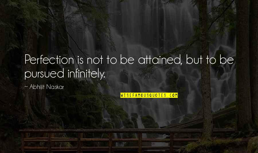 Pursued Quotes By Abhijit Naskar: Perfection is not to be attained, but to