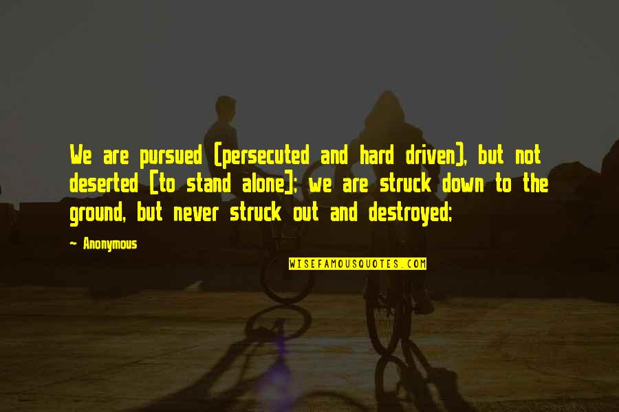 Pursued Quotes By Anonymous: We are pursued (persecuted and hard driven), but