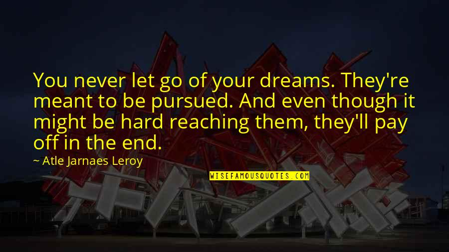 Pursued Quotes By Atle Jarnaes Leroy: You never let go of your dreams. They're