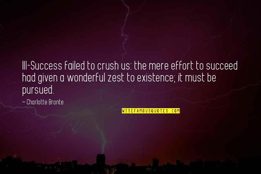 Pursued Quotes By Charlotte Bronte: Ill-Success failed to crush us: the mere effort