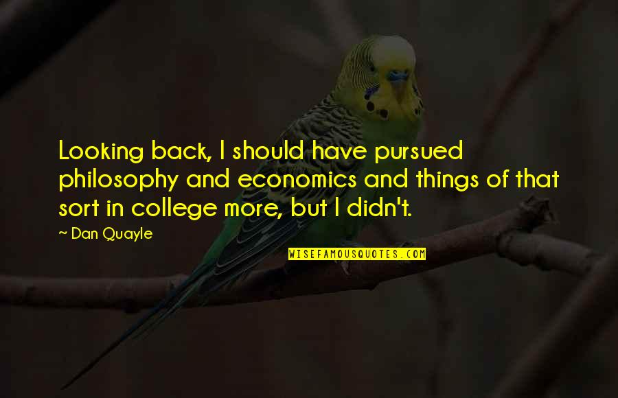 Pursued Quotes By Dan Quayle: Looking back, I should have pursued philosophy and