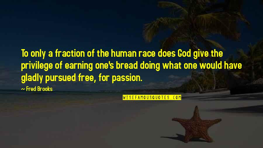 Pursued Quotes By Fred Brooks: To only a fraction of the human race