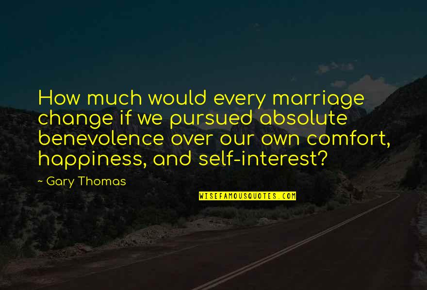 Pursued Quotes By Gary Thomas: How much would every marriage change if we