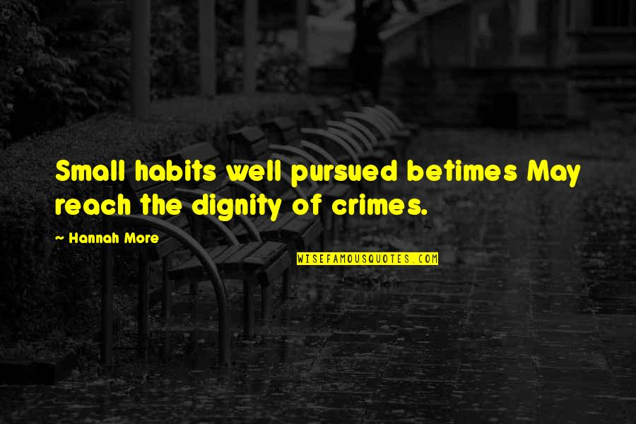 Pursued Quotes By Hannah More: Small habits well pursued betimes May reach the