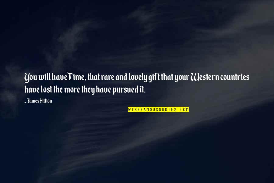 Pursued Quotes By James Hilton: You will have Time, that rare and lovely