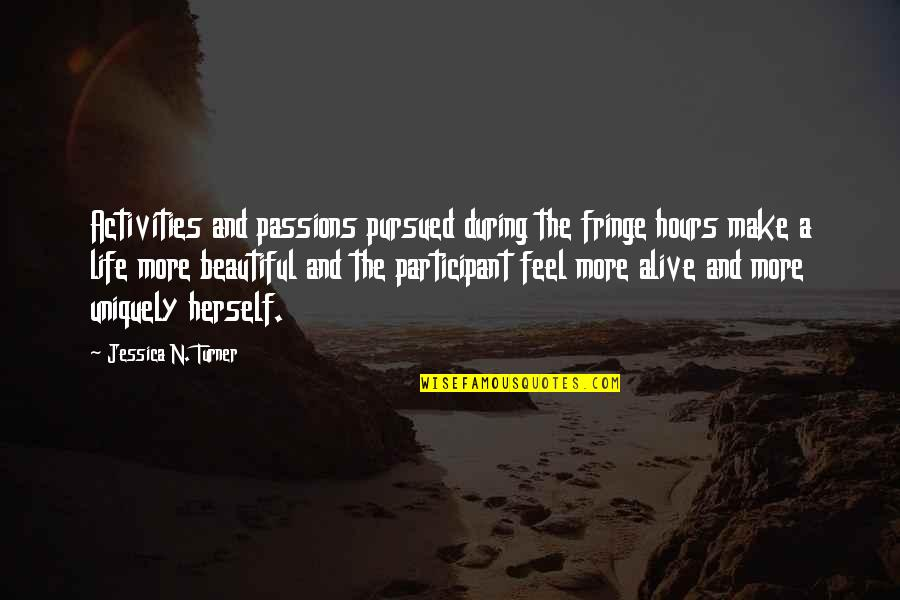 Pursued Quotes By Jessica N. Turner: Activities and passions pursued during the fringe hours