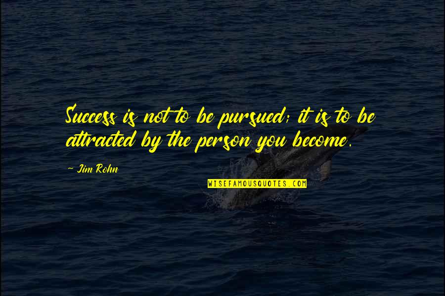 Pursued Quotes By Jim Rohn: Success is not to be pursued; it is